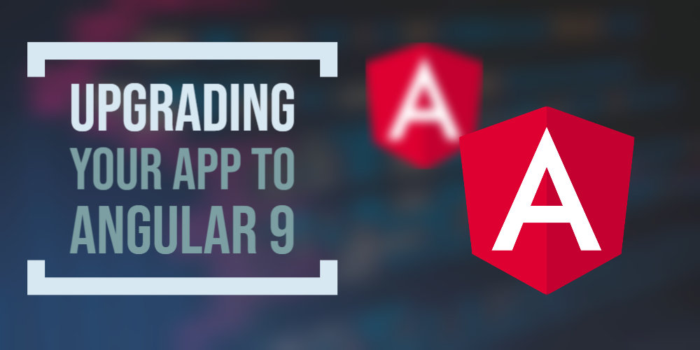 upgrading your app to Angular 9