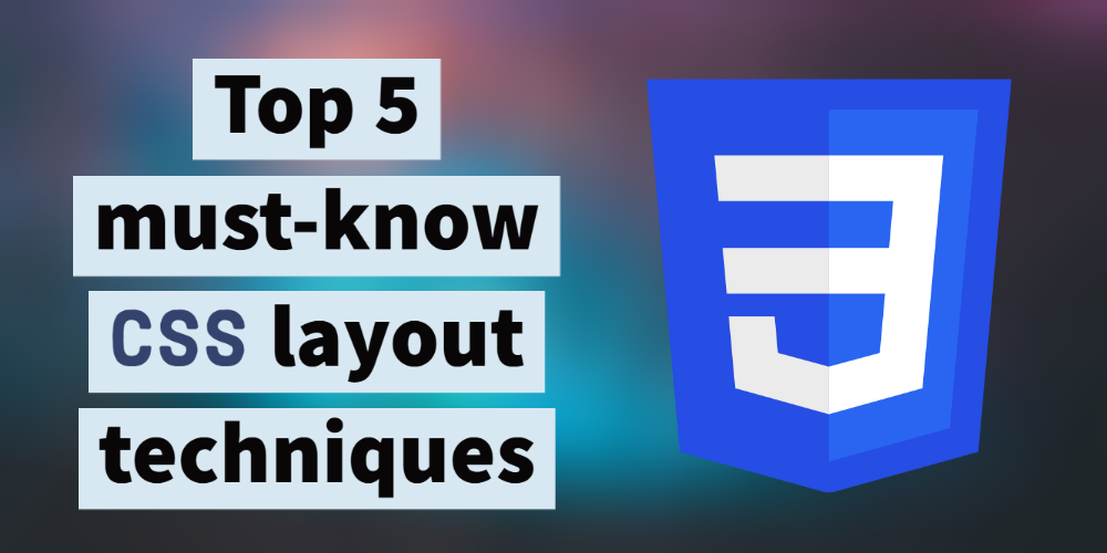 Top 5 must know CSS layout techniques